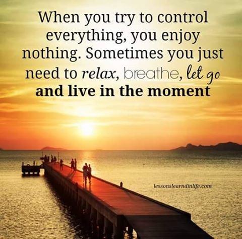 Control everything you enjoy nothing sometimes you just need to relax